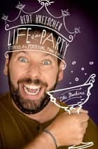 Life of the Party - Stories of a Perpetual Man-Child ebook by Bert Kreischer