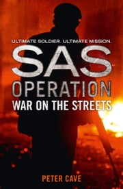 War on the Streets (SAS Operation) ebook by Peter Cave