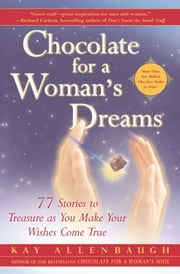 Chocolate for a Woman's Dreams - 77 Stories to Treasure as You Make Your Wishes Come True ebook by Kay Allenbaugh