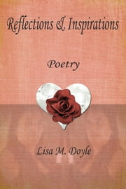 Reflections & Inspirations - Poetry ebook by Lisa M. Doyle