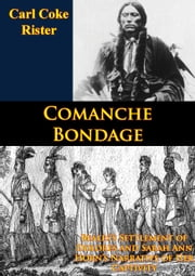 Comanche Bondage: Beales's Settlement of Dolores and Sarah Ann Horn's Narrative of Her Captivity ebook by Carl Coke Rister,Sarah Ann Horn
