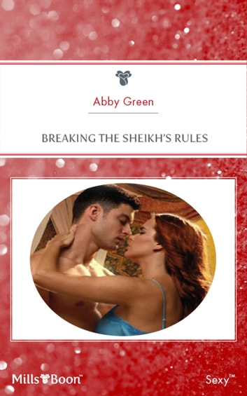Breaking The Sheikh's Rules ebook by Abby Green