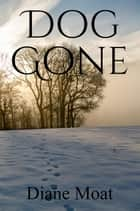 Dog Gone - A Sam Holden Novel, #1 ebook by Diane Moat