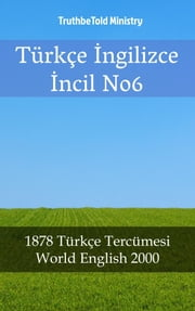 Türkçe İngilizce İncil No6 - 1878 Türkçe Tercümesi - World English 2000 ebook by TruthBeTold Ministry, Joern Andre Halseth, Rainbow Missions