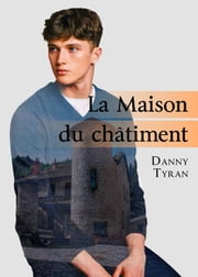 La Maison du châtiment eBook by Danny Tyran