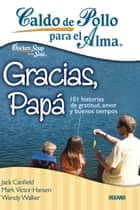Caldo de pollo para el alma: gracias, papá ebook by Jack Canfield, Mark Victor Hansen y Wendy Walker