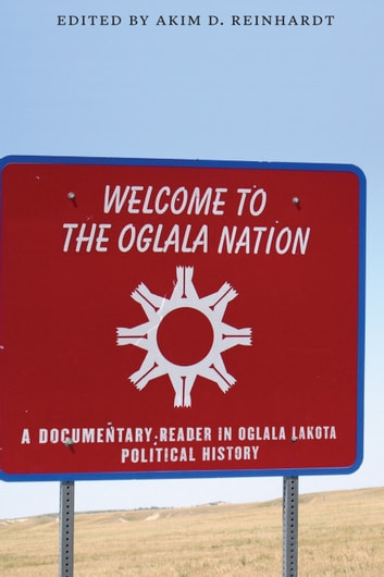 Welcome to the Oglala Nation - A Documentary Reader in Oglala Lakota Political History ebook by