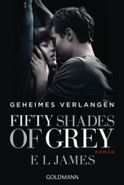 Shades of Grey - Geheimes Verlangen - Band 1 - Roman ebook by E L James, Andrea Brandl, Sonja Hauser