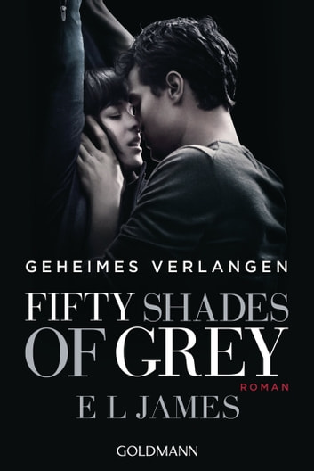 Shades of Grey - Geheimes Verlangen - Band 1 - Roman eBook by E L James