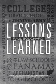 Lessons Learned - An Army reporter turned JAG lawyer reflects on the lessons he's learned thus far ebook by Paul Bouchard