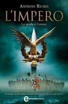 L'impero. La spada e l'onore ebook by Anthony Riches