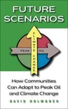 Future Scenarios ebook by David Holmgren