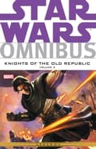 Star Wars Omnibus Knights of the Old Republic Vol. 3 ebook by John Jackson Miller, Andrea Mutti