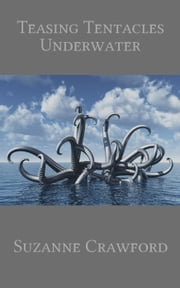 Teasing Tentacles Underwater (Alien Tentacle Sex and Breeding Erotica) ebook by Suzanne Crawford