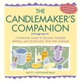 The Candlemaker's Companion - A Complete Guide to Rolling, Pouring, Dipping, and Decorating Your Own Candles ebook by Betty Oppenheimer