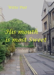 His Mouth is most Sweet ebook by Witte Piet