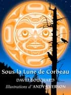 Sous la Lune de Corbeau ebook by David Bouchard, Andy Everson