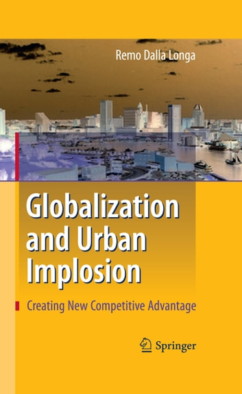 Globalization and Urban Implosion - Creating New Competitive Advantage ebook by Elisa Ricciuti,Remo Dalla Longa,Bryn Jones,Veronica Vecchi