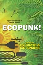 Ecopunk!: Speculative Tales Of Radical Futures ebook by