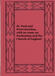 St. Paul and Protestantism, with an essay on Puritanism and the Church of England ebook by Matthew Arnold