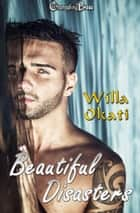 Beautiful Disasters ebook by Willa Okati