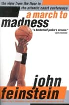 A March to Madness - A View from the Floor in the Atlantic Coast Conference ebook by John Feinstein