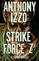 Strike Force Z - A Zombie Novella ebook by Anthony Izzo