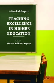 Teaching Excellence in Higher Education ebook by Marshall Gregory,Melissa Valiska Gregory