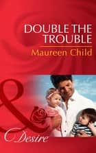 Double the Trouble (Mills & Boon Desire) (Billionaires and Babies, Book 44) ekitaplar by Maureen Child