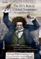 The EU's Role in Global Governance - The Legal Dimension ebook by Bart Van Vooren, Steven Blockmans, Jan Wouters