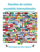 Recettes de cuisine essentiels internationales - Essential International Cooking Recipes In French ebook by Nam Nguyen