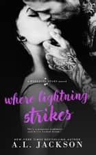 Where Lightning Strikes ebook by A.L. Jackson