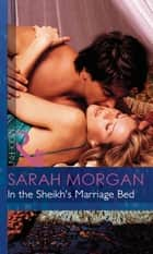In the Sheikh's Marriage Bed (Mills & Boon Modern) ebook by Sarah Morgan