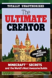 The Ultimate Creator - Minecraft® Secrets and the World's Most Awesome Builds ebook by Triumph Books