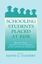 Schooling Students Placed at Risk - Research, Policy, and Practice in the Education of Poor and Minority Adolescents ebook by Mavis G. Sanders