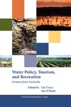 Water Policy, Tourism, and Recreation - Lessons from Australia ebook by Lin Crase, Suzanne O'Keefe