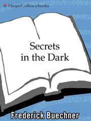 Secrets in the Dark - A Life in Sermons ebook by Frederick Buechner