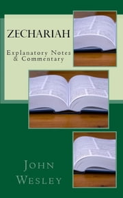 Zechariah - Explanatory Notes & Commentary ebook by John Wesley