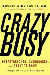 CrazyBusy - Overstretched, Overbooked, and About to Snap! Strategies for Handling Your Fast- Paced Life ebook by Edward M. Hallowell, M.D.