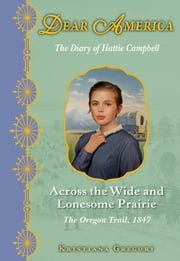 Dear America: Across the Wide and Lonesome Prairie ebook by Kristiana Gregory