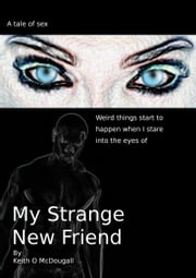 My Strange New Friend ebook by Keith O. McDougall