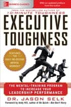 Executive Toughness: The Mental-Training Program to Increase Your Leadership Performance : The Mental-Training Program to Increase Your Leadership Performance: The Mental-Training Program to Increase Your Leadership Performance ebook by Jason Selk