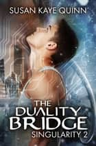 The Duality Bridge ebook by Susan Kaye Quinn