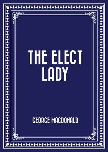 The Elect Lady ebook by George MacDonald