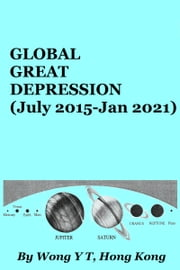Global Great Depression (July 2015 - Jan 2021) ebook by Wong Y T