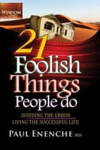 21 Foolish Things People Do ebook by Paul Enenche MD