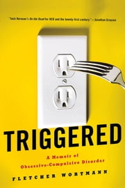 Triggered - A Memoir of Obsessive-Compulsive Disorder ebook by Fletcher Wortmann