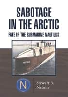 Sabotage in the Arctic ebook by Stewart B. Nelson
