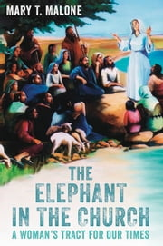 The Elephant in the Church: A Woman's Tract for our Times ebook by Mary T  Malone