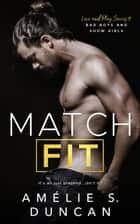 Match Fit: Bad Boys and Show Girls - Love and Play Series ebook by Amélie S. Duncan